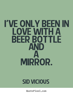 I'VE ONLY BEEN IN
