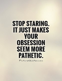 STOP STARING. 