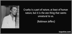 Cruelty is a part of nature, at least of human 