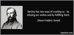 Destiny has two ways of crushing us - by 