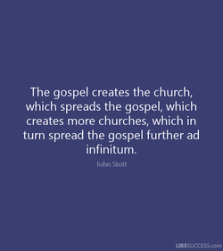 The gospel creates the church, 