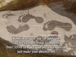 Work fora cause, not for applause? 
