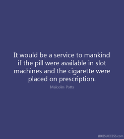It would be a service to mankind 