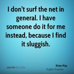 I don't surf the net in 