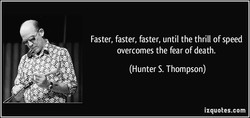 Faster, faster, faster, until the thrill of speed 