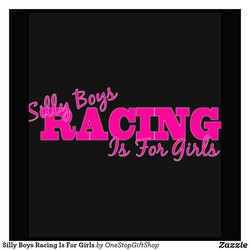 Silly Boys Racing Is For Girls by OneStopGiftShop 