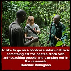 I'd like to go on a hardcore safari in Africa, 