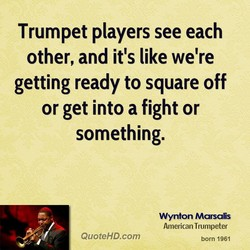 Trumpet players see each 