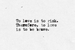 To love is to risk. 