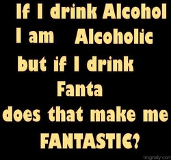 If I drink Alcohol 