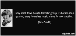 Every small town has its dramatic group, its barber-shop 