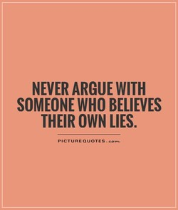 NEVER ARGUE WITH 