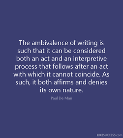 The ambivalence of writing is 