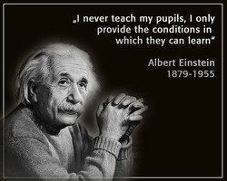 """I never teach my pupils, I only 