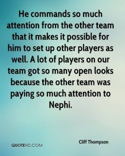He commands so much 