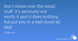 don't stress over the small 