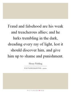 Fraud and falsehood are his weak 