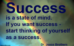 Success is a state of mind. If you want success - start thinking of yourself as a success. . atbc.co.za Dr. Joyce Brothers