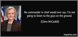 No commander in chief would ever say, 'I'm not 