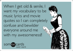 When I get old & senile, I 