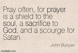 Pray often, for prayer 