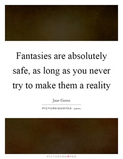 Fantasies are absolutely 