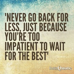 'NEVER GO BACK FOR 