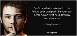 Don't be what you're told to be. 