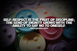 SELF-RESPECT IS THE FRUIT OF DISCIPUNE; 