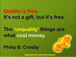 Quality is free. 