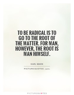TO BE RADICAL TO 