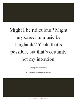 Might I be ridiculous? Might 