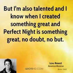 But I'm also talented and I 