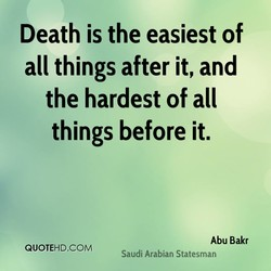 Death is the easiest of 