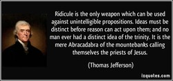 Ridicule is the only weapon which can be used 