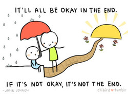 IT'LL ALL BE OKAY IN THE END. 