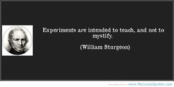 Experiments are intended to teach, and not to 