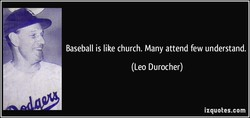 Baseball is like church. Many attend few understand. 