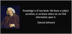 Knowledge is of two kinds. We know a subject 