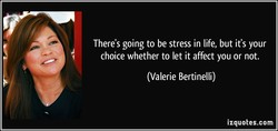 There's going to be stress in life, but it's your 