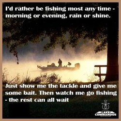 I'd rather be fishing most any time - 