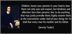 Children, honor your parents in your hearts; bear 
