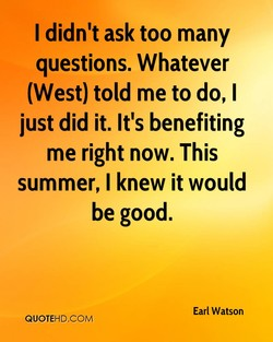 I didn't ask too many 