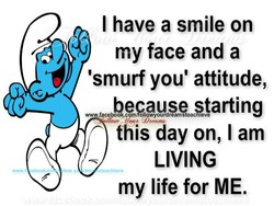 I have a smile on 