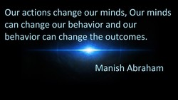 Our actions change our minds, Our minds 