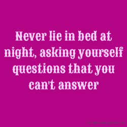 Never lie in bed at 