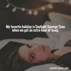 My favorite holiday is Daylight Savings Time 