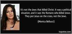 It's not the Jews that killed Christ. It was a political 