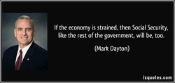If the economy is strained, then Social Security, 