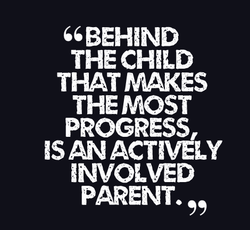 66 BEHIND THE CHILD THAT WIAKES THE MOST PROGRESS, IS AN ACTIVELY INVOLVED PARENT.